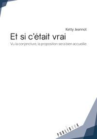 Ketty Jeannot - Et si c'était vrai - Vu la conjoncture, la proposition sera bien accueillie.