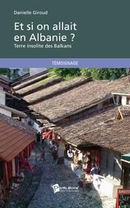 Danielle Giroud - Et si on allait en Albanie ?.