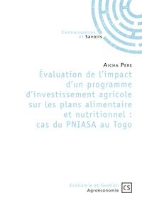 Evaluation de limpact dun programme dinvestissement agricole sur les plans alimentaire et nutritionnel : cas du PNIASA au Togo.pdf