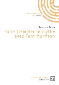 Tra-Lou Tesan - Faire trembler le mythe avec Toni Morrison.