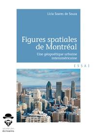 Licia Soares de Souza - Figures spatiales de Montréal - Une géopoétique urbaine interaméricaine.