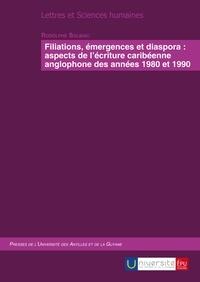 Rodolphe Solbiac - Filiation, émergences et diaspora : aspects de l'écriture caribéenne anglophone des années 1980 et 1990.