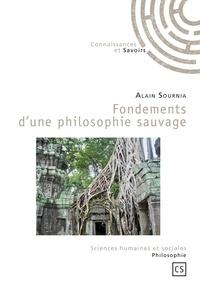 Alain Sournia - Fondements d'une philosophie sauvage.
