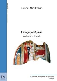 François-Noël Deman - François d'Assise - La diaconie de l'Evangile.