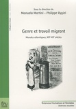 Manuela Martini et Philippe Rygiel - Genre et travail migrant - Mondes atlantiques, XIXe-XXe siècles.