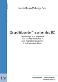Martial pépin Makanga Bala - Géopolitique de l'insertion des TIC - Epistémologie de la géographie de la société d'information et essai d'explication structurelle à partir du cas du Gabon.