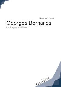 Edouard Leduc - Georges Bernanos - Le Sceptre et la Croix.