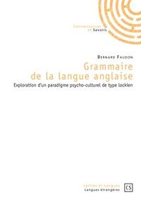 Bernard Faudon - Grammaire de la langue anglaise - Exploration d'un paradigme psycho-culturel de type lockien.