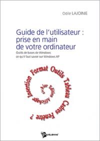 Odile Lajoinie - Guide de l'utilisateur:prise en main de votre ordinateur:outils de base de windows,ce qu'il faut savoir sur windows XP.