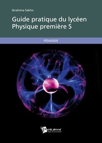 Ibrahima Sakho - Guide pratique du lycéen - Physique, 1e S.