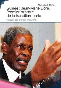 Aly Gilbert Iffono - Guinée : Jean-Marie Doré, Premier ministre de la transition, parle - (Recueil des grandes interviews).