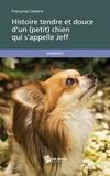 Françoise Castera - Histoire tendre et douce d'un (petit) chien qui s'appelle Jeff.