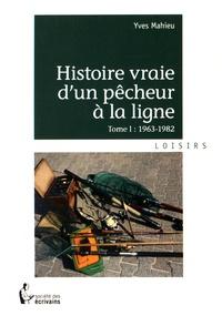 Yves Mahieu - Histoire vraie d'un pêcheur à la ligne - Tome 1, 1963-1982.