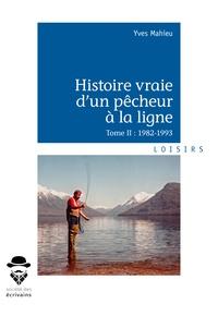Yves Mahieu - Histoire vraie d'un pêcheur à la ligne - Tome 2, 1982-1993.