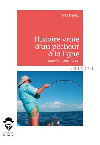 Histoire vraie d'un pêcheur à la ligne. Tome IV, 2001-2018