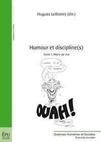 Hugues Lethierry - Humour et discipline(s) - Tome 1, Mûrir de rire.