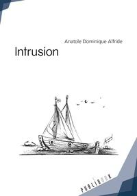 Anatole Dominique Alfride - Intrusion - Le survivant AHA raconte.