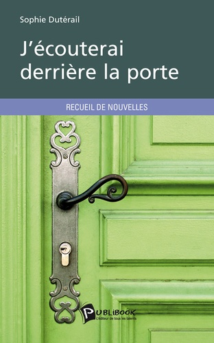 Sophie Dutérail - J'écouterai derrière la porte.