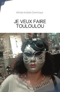 Anatole Dominique Alfride - Je veux faire touloulou.