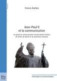 Francis Barbey - Jean-Paul II et la communication - Ou quand la communication sociale devient facteur de vérité, de liberté et de promotion humaine.