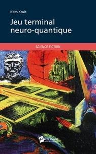 Kees Kruit - Jeu terminal neuro-quantique.