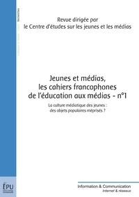CEJM - Jeunes et Médias Les Cahiers francophones de l'éducation aux médias N° 1, Septembre 2011 : La culture médiatique des jeunes - Des objets populaires méprisés ?.