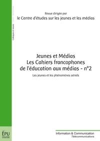 CEJM - Jeunes et Médias Les Cahiers francophones de l'éducation aux médias N° 2 : Les jeunes et les phénomènes sériels.