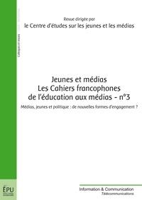 CEJM - Jeunes et Médias Les Cahiers francophones de l'éducation aux médias N° 3, Mars 2012 : Médias, jeunes et politique - De nouvelles formes d'engagement ?.