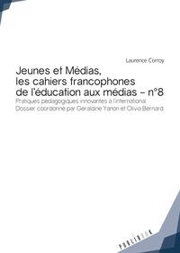 Laurence Corroy-Labardens et Géraldine Yanon - Jeunes et Médias Les Cahiers francophones de l'éducation aux médias N° 8 : Pratiques pédagogiques innovantes à l'international.