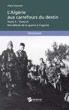 Alain Damian - L'Algérie aux carrefours du destin - Tome 2 et Tome 3, Des débuts de la guerre à l'agonie.