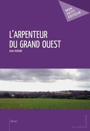 Alain Raffaëlli - L'arpenteur du grand ouest.