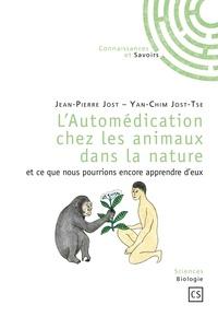 Jean-Pierre Jost et Yan-Chim Jost-Tse - L'Automédication chez les animaux dans la nature et ce que nous pourrions encore apprendre d'eux.