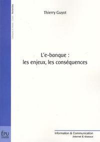 Thierry Guyot - L'e-banque : les enjeux, les conséquences.