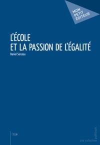 Daniel Serceau - L'école et la passion de l'égalité.
