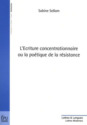 Sabine Sellam - L'Ecriture concentrationnaire ou la poétique de la résistance.
