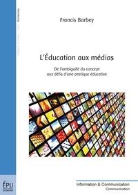 Francis Barbey - L'Education aux médias - De l'ambiguïté du concept aux défis d'une pratique éducative.
