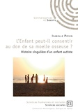 Isabelle Pipien - L'Enfant peut-il consentir au don de sa moelle osseuse ? - Histoire singulière d'un enfant autiste.