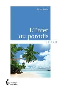Gérard Muller - L'enfer au paradis.