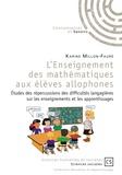 Karine Millon-Fauré - L'enseignement des mathématiques aux élèves allophones - Etudes des répercussions des difficultés langagières sur les enseignements et les apprentissages.