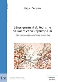 Hugues Séraphin - L'Enseignement du tourisme en France et au Royaume-Uni - Histoire, comparaisons, analyses et perspectives.