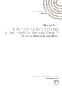 Raymond Pictet - L'homme peut-il accéder à une société harmonieuse ? - Un essai sur l'évolution du comportement.