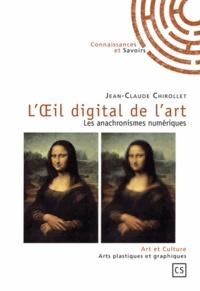 Jean-Claude Chirollet - L'oeil digital de l'art - Les anachronismes numériques.