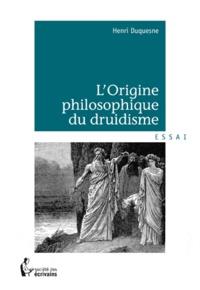 Henri Duquesne - L'origine philosophique du druidisme.