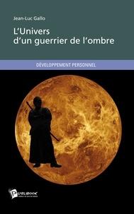 Jean-Luc Gallo - L'univers d'un guerrier de l'ombre.