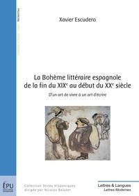 Xavier Escudero - La bohème littéraire espagnole de la fin du XIXe au début du XXe siècle - D'un art de vivre à un art d'écrire.