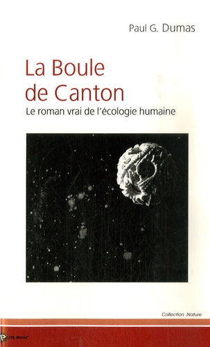 Paul-G Dumas - La Boule de Canton - Le roman vrai de l'écologie humaine.