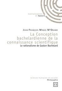 La Conception bachelardienne de la connaissance scientifique - Le rationalisme de Gaston Bachelard.pdf