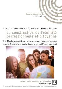 Gérard A. Kokou Dokou - La construction de l'identité professionnelle et citoyenne - Le développement des compétences transversales à partir des missions socio-économiques à l'international.