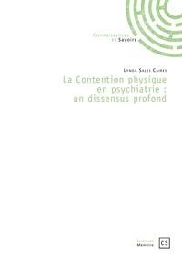 Lynda Sales Caires - La contention physique en psychiatrie : un dissensus profond.