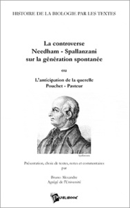 Bruno Alexandre - La controverse Needham-Spallanzani sur la génération spontanée ou L'anticipation de la querelle Pouchet-Pasteur.